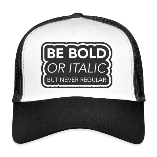 Be bold, or italic but never regular - Trucker Cap