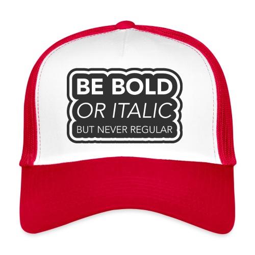 Be bold, or italic but never regular - Trucker Cap
