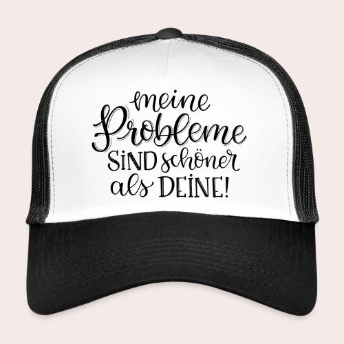 Meine Probleme sind schöner als deine! - Trucker Cap