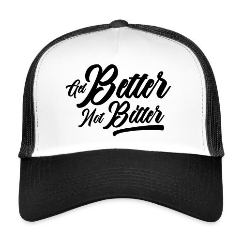 Get Better Not Bitter - Trucker Cap