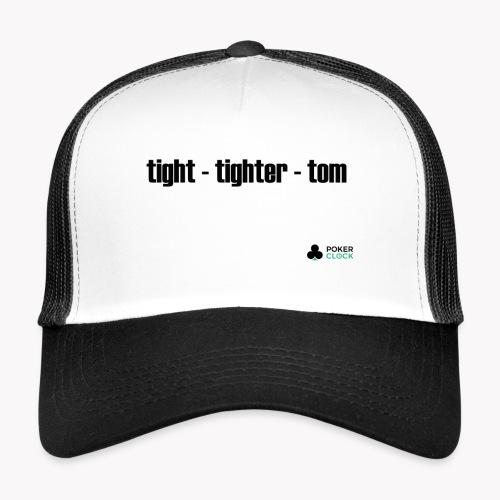 tight - tighter - tom - Trucker Cap