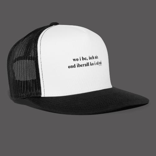 wo i be isch nix - Trucker Cap