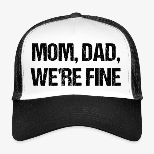 MOM, DAD, WE'RE FINE - Trucker Cap