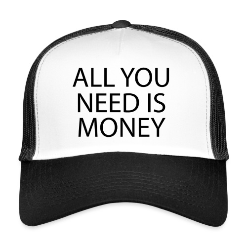 All you need is Money - Trucker Cap