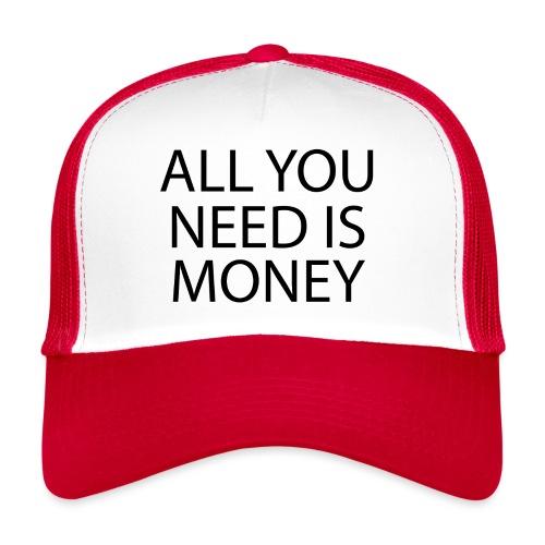 All you need is Money - Trucker Cap