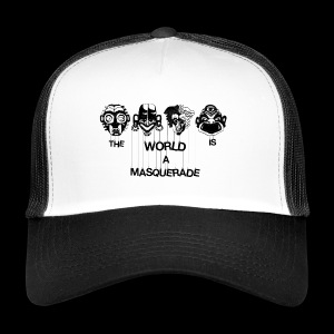 The World is a Masqeurade - Trucker Cap