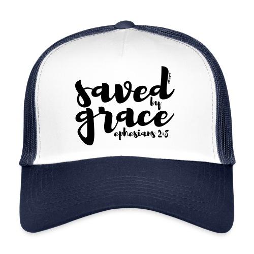SAVED BY GRACE - Ephesians 2: 8 - Trucker Cap