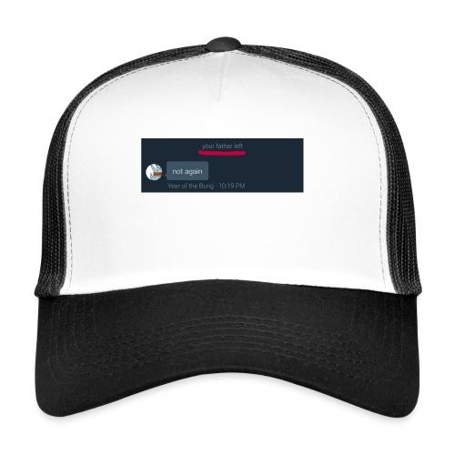 Your Father Left ..... (MEME LINE) - Trucker Cap