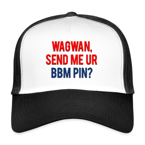 Wagwan Send BBM Clean - Trucker Cap
