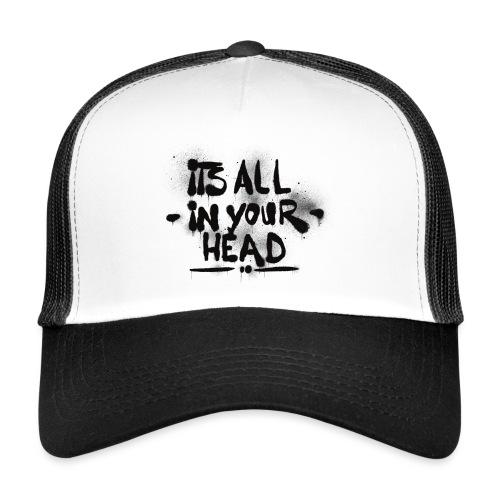 It´s All In Your Head - Trucker Cap