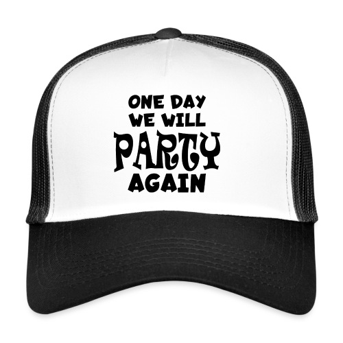 one day we will party again - Trucker Cap