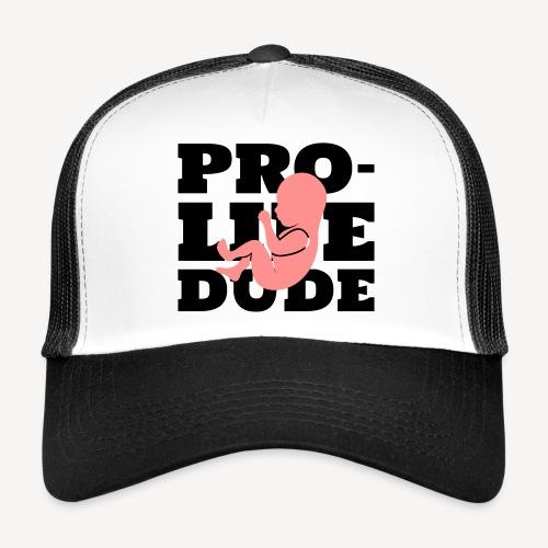 PRO-LIFE DUDE - Trucker Cap