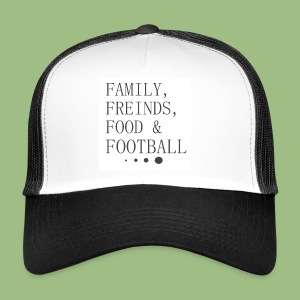 Family, Freinds, Food & Football - Trucker Cap