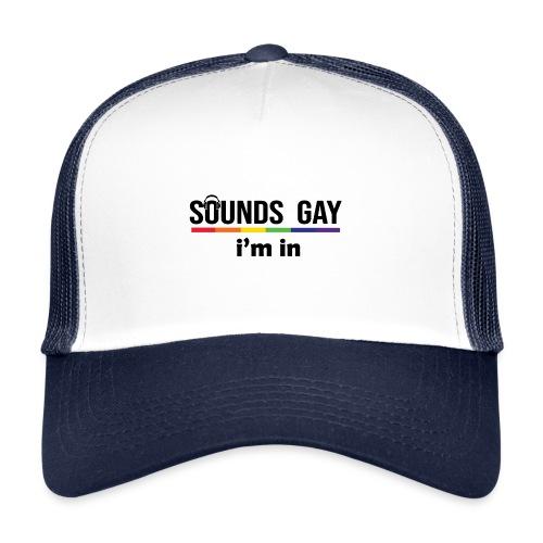 Sounds Gay I m In - Trucker Cap