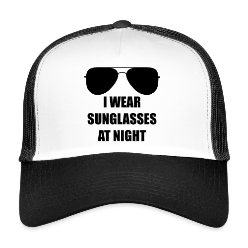 I Wear Sunglasses At Night - Trucker Cap