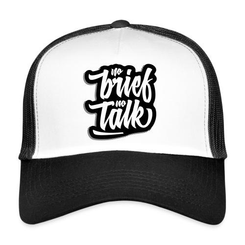 no brief, no talk - Trucker Cap