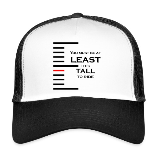 You must be at least this tall to ride - Trucker Cap