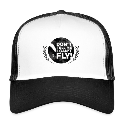 DON'T TELL ME I CAN'T FLY - girls - Trucker Cap
