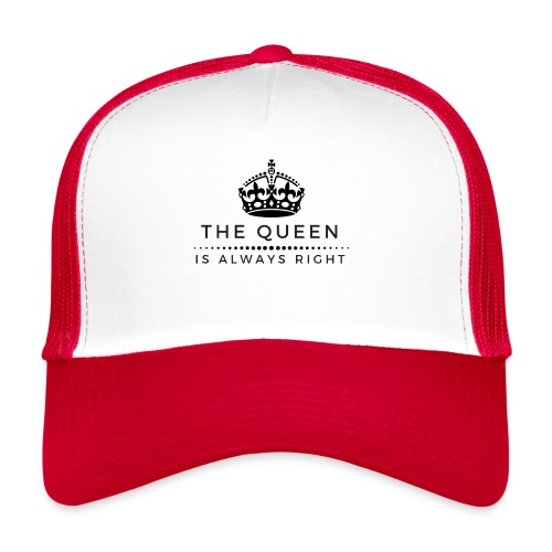 THE QUEEN IS ALWAYS RIGHT - Trucker Cap
