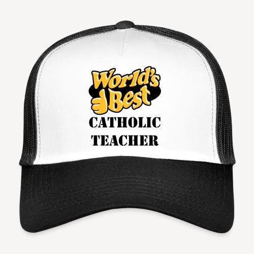 WORLD'S BEST CATHOLIC TEACHER - Trucker Cap
