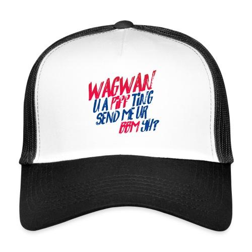 Wagwan PiffTing Send BBM Yh? - Trucker Cap