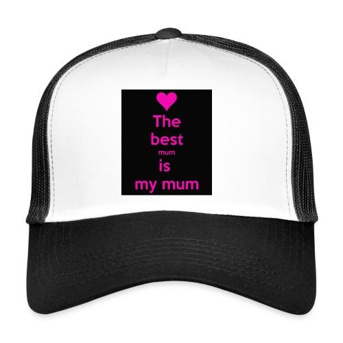 the best mum is my mum - Trucker Cap