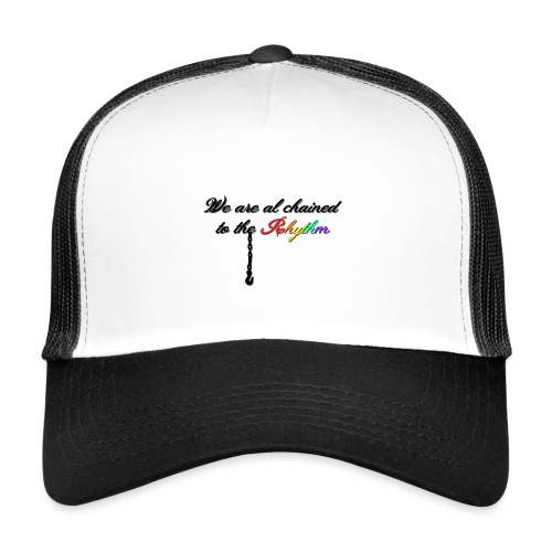 We Are Al Chained To The Rhythm - Trucker Cap