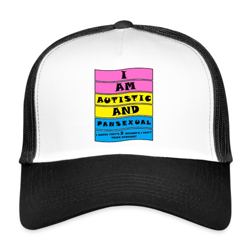 Autistic and Pansexual   Funny Quote - Trucker Cap