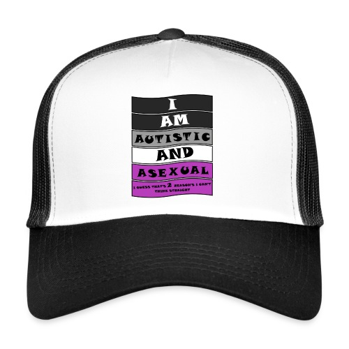 Autistic and Asexual   Funny Quote - Trucker Cap