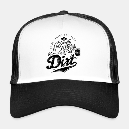 Of All Paths You Take in Life... - Trucker Cap
