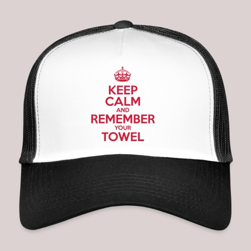 Keep Calm and Remember your Towel | nerd | hipster - Trucker Cap