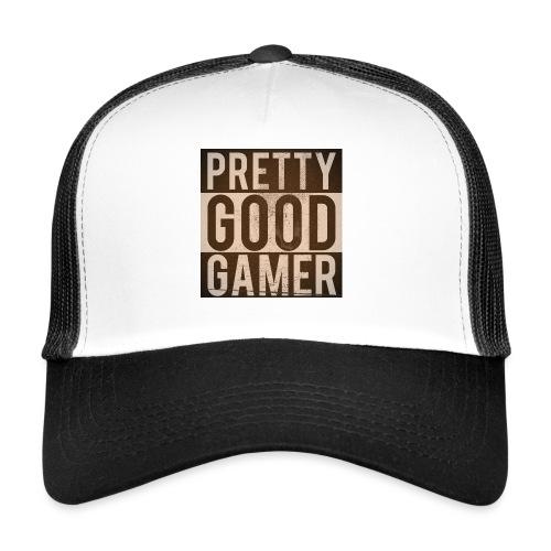 PRETTY GOOD GAMER. - Trucker Cap