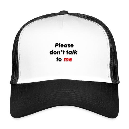 Don't talk to me... - Trucker Cap