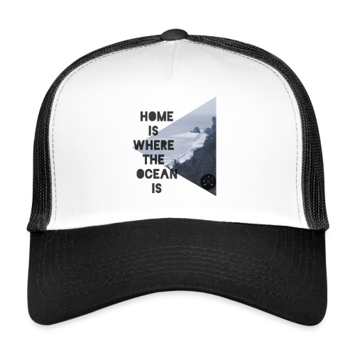 home is - Trucker Cap
