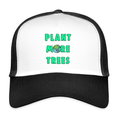Plant More Trees Global Warming Climate Change - Trucker Cap