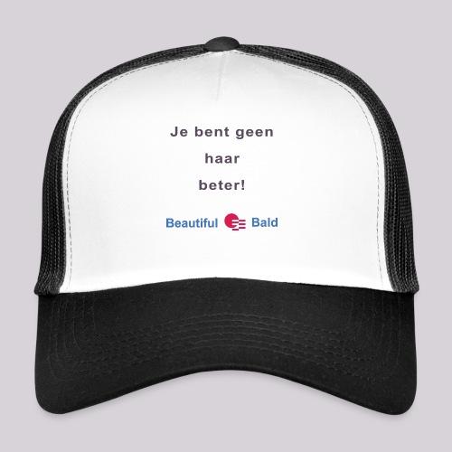 Jij bent geen haar beter - Trucker Cap
