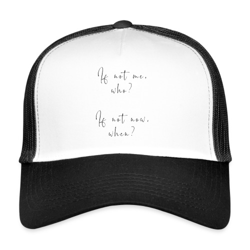 If not me, who? If not now, when? - Trucker Cap