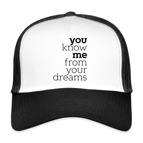 you know me from your dreams - Trucker Cap