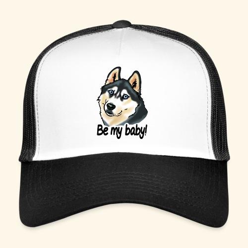 Chien husky Be my baby! - Trucker Cap