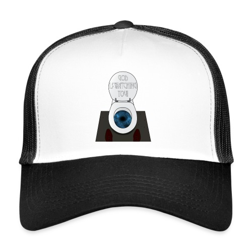 God is watching you! - Trucker Cap