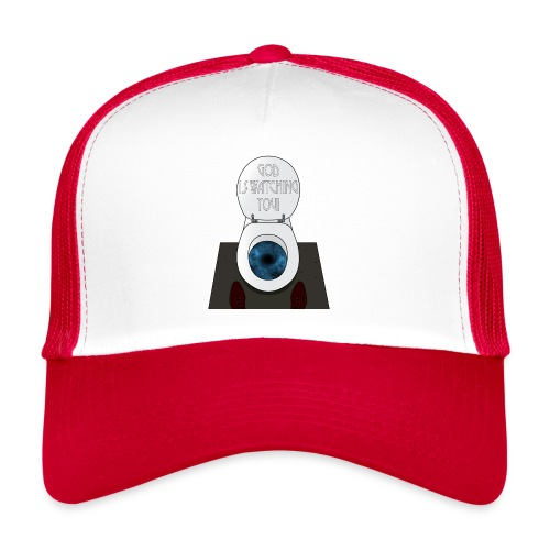 God is watching you! - Trucker Cap