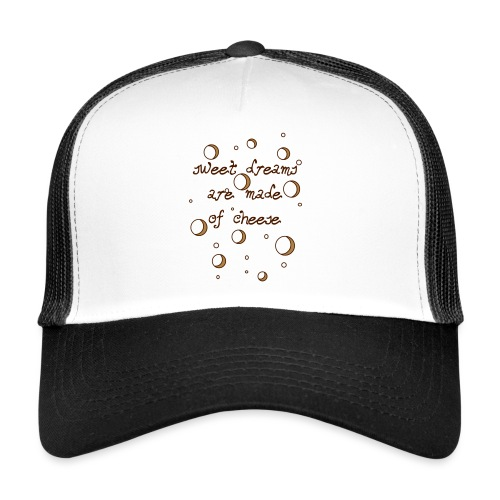 02_sweet dreams are made of cheese - Trucker Cap