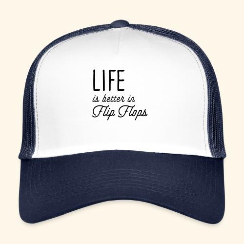 Life is better in Flip Flops - Trucker Cap