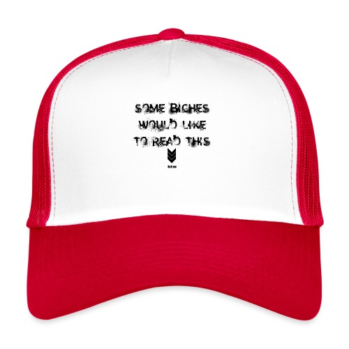some b*ches - Trucker Cap