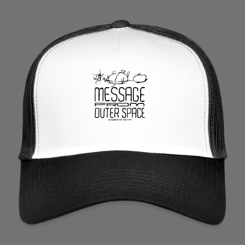 Message From Outer Space (black) - Trucker Cap