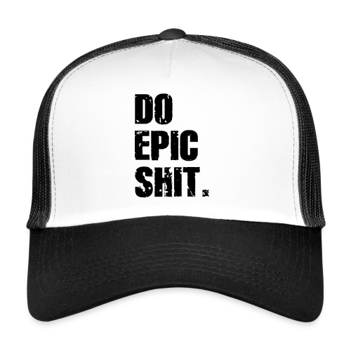 Do Epic Shit. - Trucker Cap
