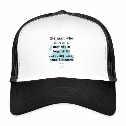 Confucius` Quote - The man who moves a mountain - Trucker Cap