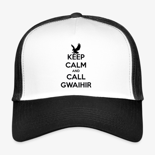 Keep Calm And Call Gwaihir - Trucker Cap