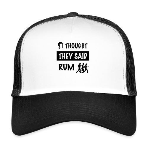 i thought they said rum - Trucker Cap