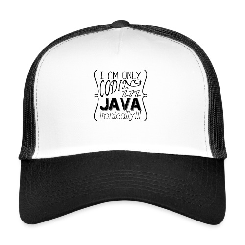 I am only coding in Java ironically!!1 - Trucker Cap